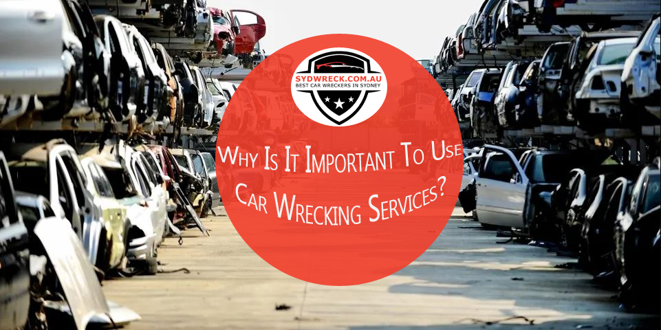 important to use car wrecking services